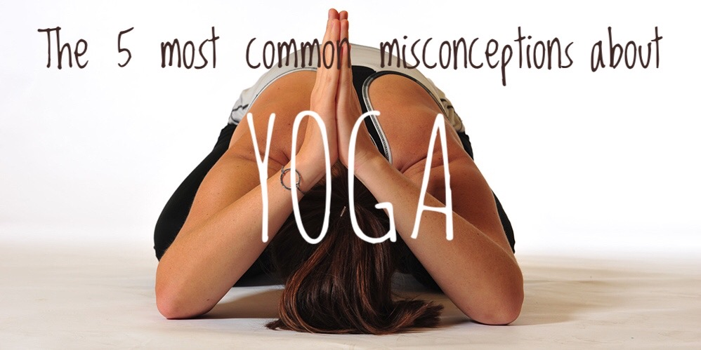 The 5 most common misconceptions about yoga